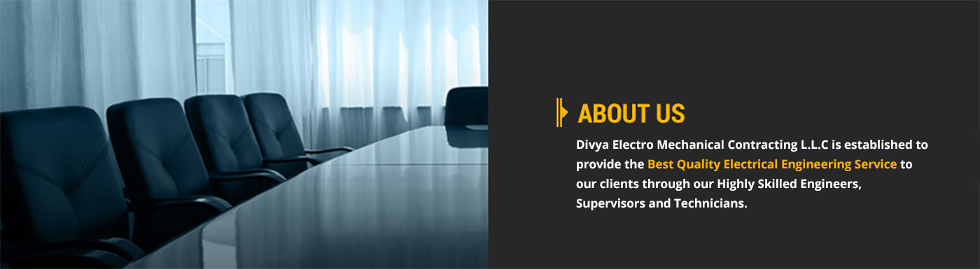 Divya Electro Mechanical Contracting L.L.C is established to provide the best quality electrical engineering service to our clients through our highly skilled Engineers, Supervisors and Technicians.